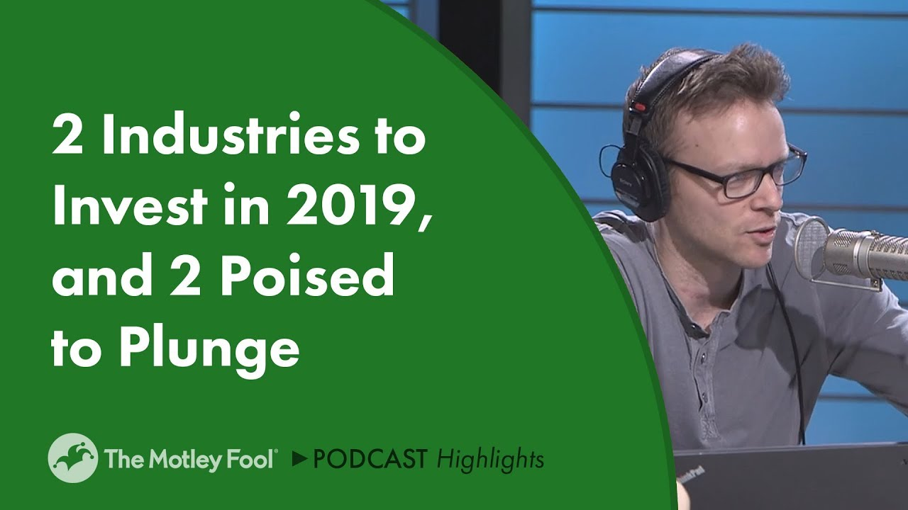 2-industries-to-invest-in-2019-and-2-poised-to-plunge