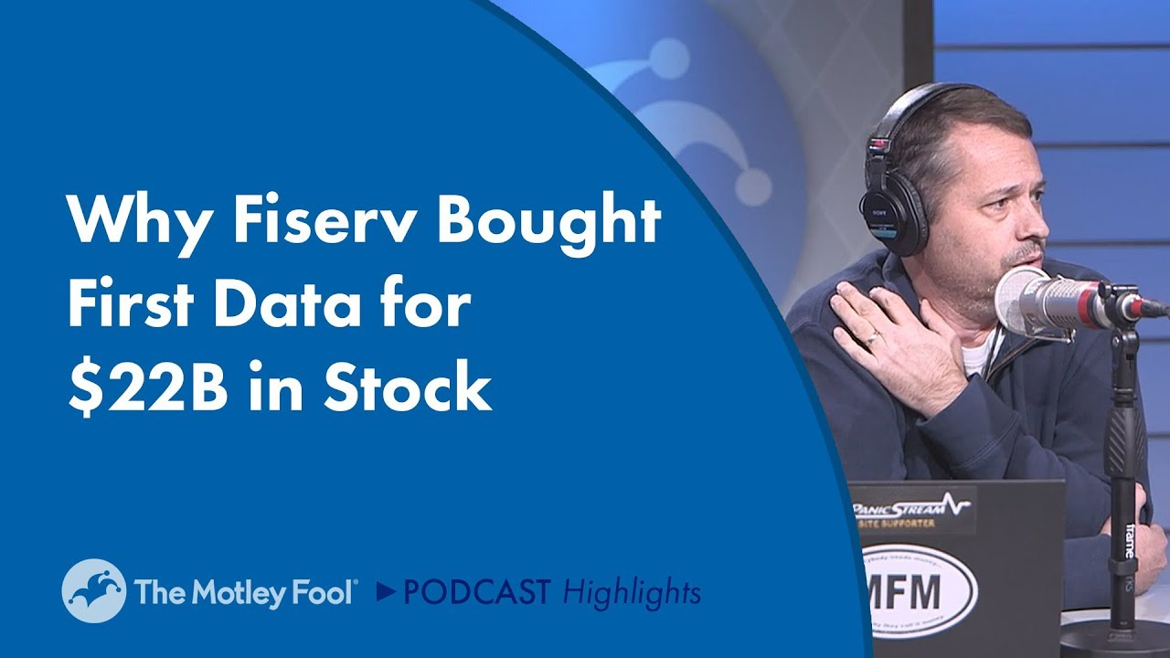 why-fiserv-bought-first-data-for-22b-in-stock