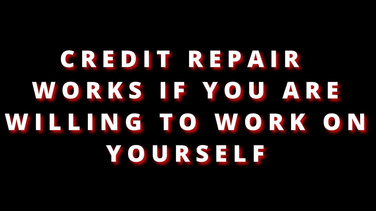 credit-repair-works-if-you-are-willing-to-work-on-yourself