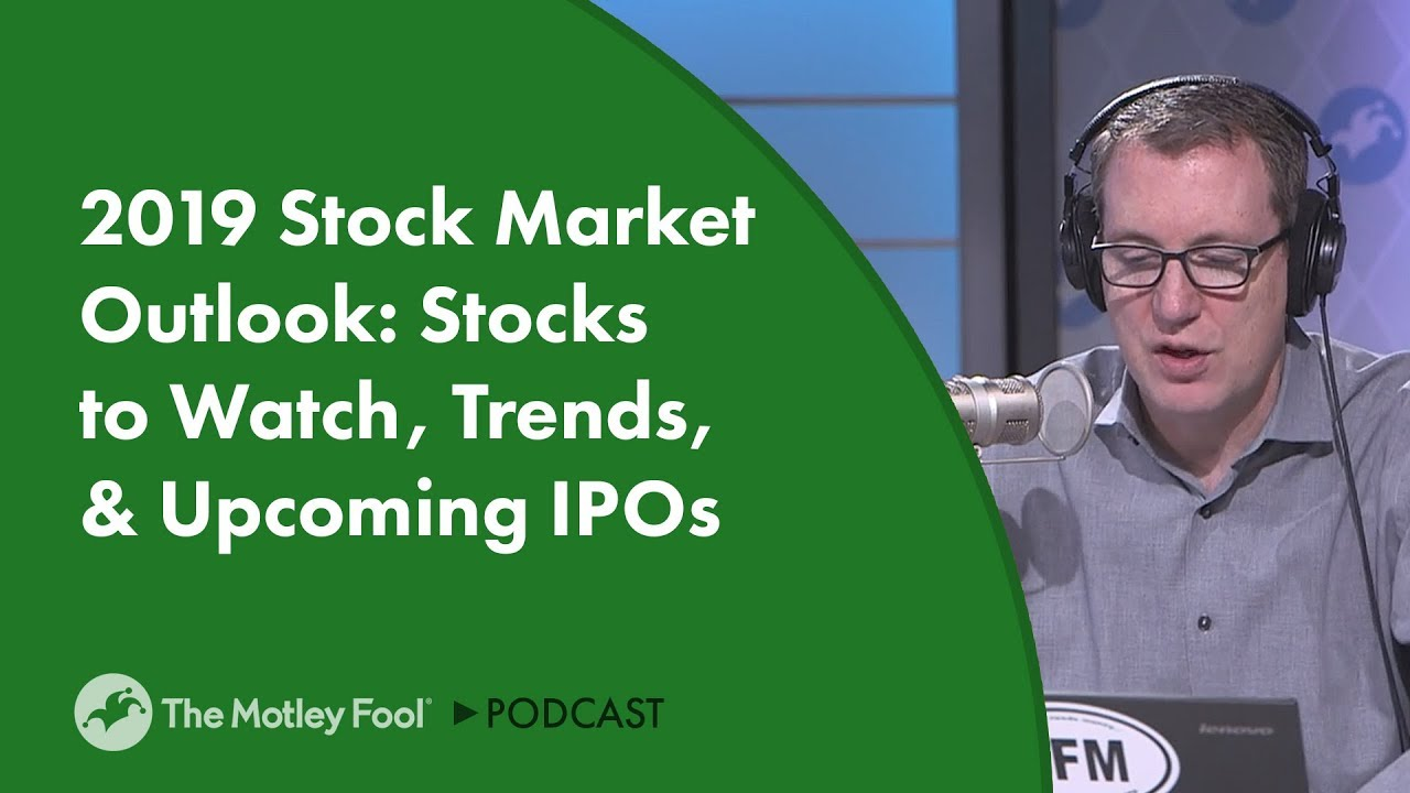 2019-stock-market-outlook-stocks-to-watch-trends-upcoming-ipos