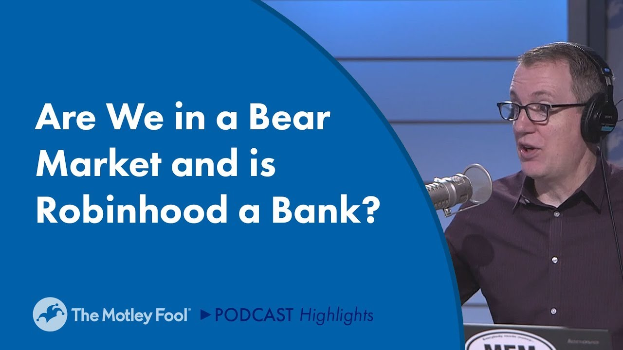 are-we-in-a-bear-market-and-is-robinhood-a-bank
